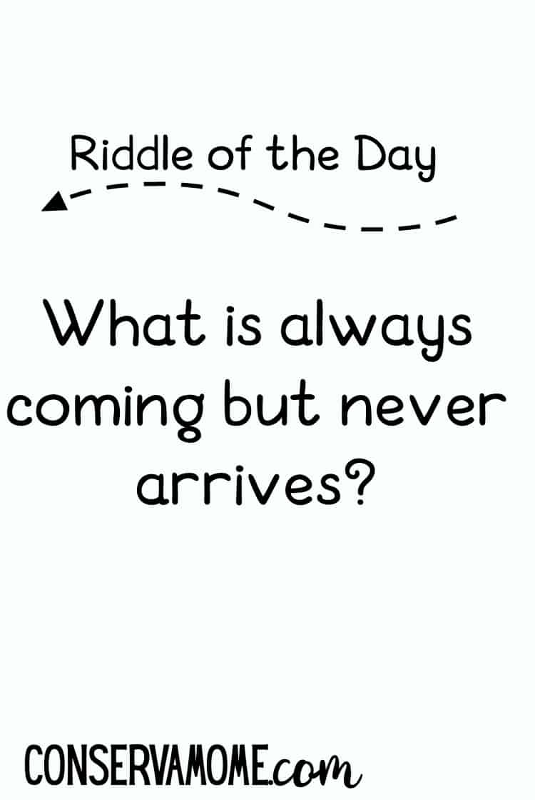 Do you love riddles? Check out this fun Riddle of the day! What is always coming but never arrives? Read on to check out the answer.