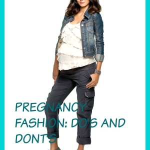 Pregnancy Fashion: Do's & Don'ts