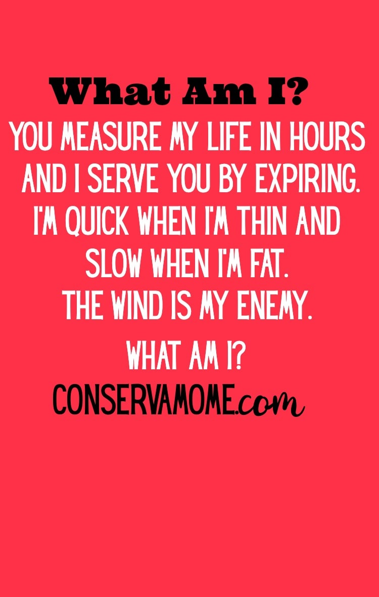 Riddles are a great way to get the brain going. Check out this riddle and see if you can answer it: You measure my life in hours and I serve you by expiring. I'm quick when I'm thin and slow when I'm fat. The wind is my enemy.