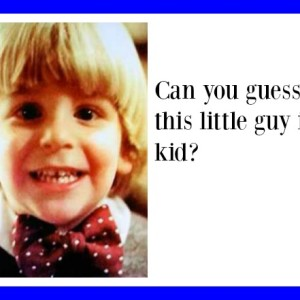 Can You Guess Who this grew up to Be?