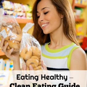 Eating Healthy – Clean Eating Guide to the Grocery Store