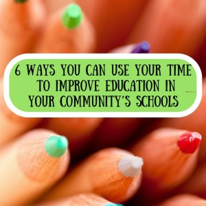 6 Ways You Can Use Your Time to Improve Education in Your Community's Schools