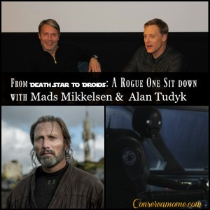 From Death Star to Droids: A Rogue One Sit down with Mads Mikkelsen &  Alan Tudyk