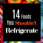 14 foods you shouldn't refrigerate
