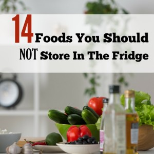 14 Foods You Should NOT Store In The Fridge