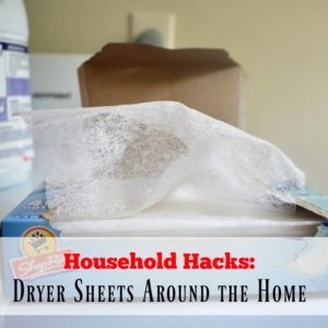 Household Hacks: Dryer Sheets Around the Home