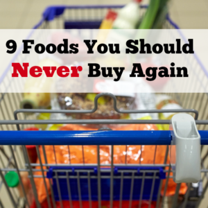 9 Foods You Should Never Buy Again
