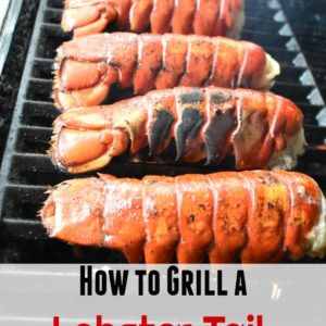 How to Grill a Lobster Tail: Get the Perfect Lobster Tail Every time!