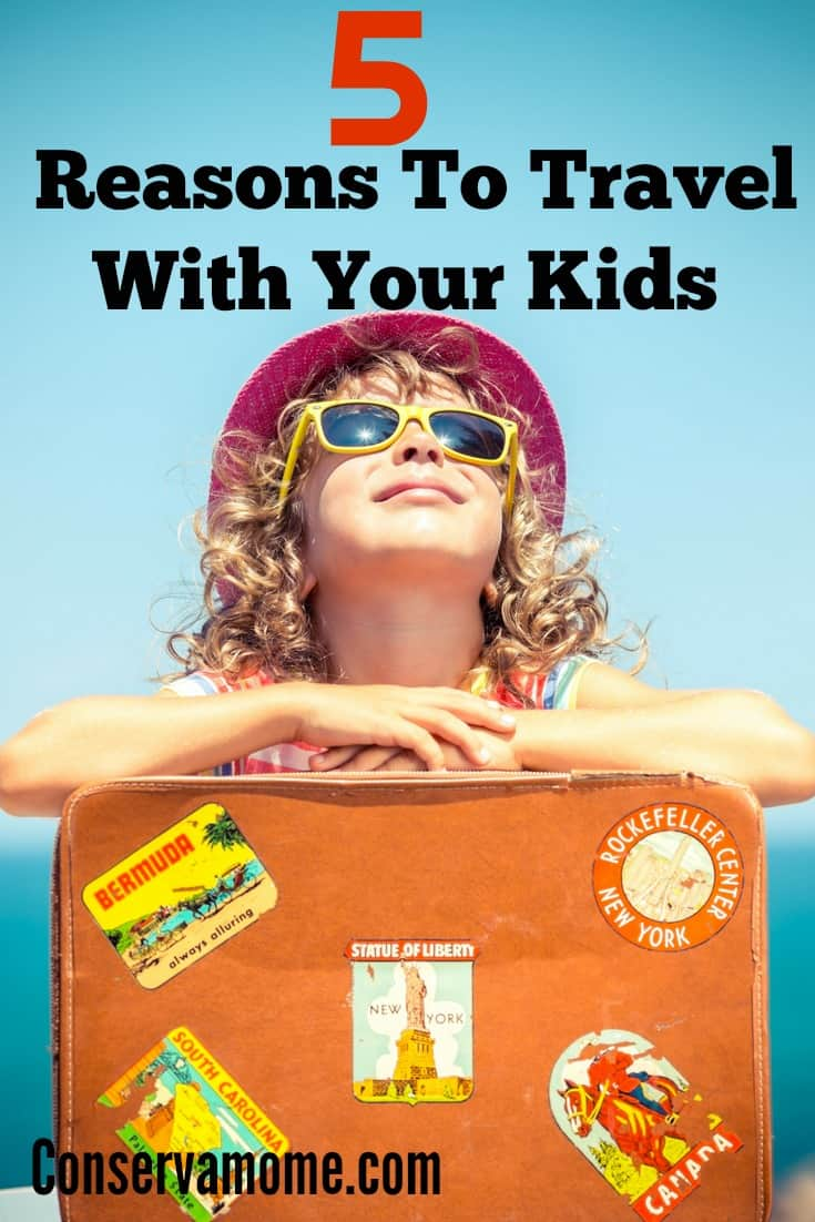 Reasons To Travel With Your Kids , Why Travel with kids is a great idea!