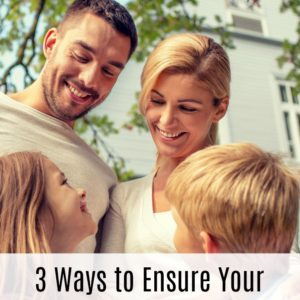 3 Ways to Ensure Your Home is Safe for You and Your Family