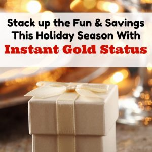 Stack up the Fun & Savings This Holiday Season With Instant Gold Status