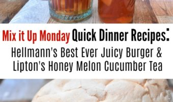 Mix it Up Monday Quick Dinner Recipes: Hellmann's Best Ever Juicy Burger w/ Lipton's Honey Melon Cucumber Tea