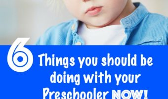 6 Things you should be doing with your Preschooler NOW!
