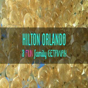 Hilton Orlando: A Fun Family Getaway
