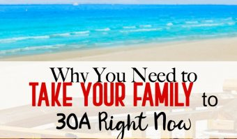 Why You Need to Take Your Family to 30A Right Now