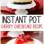Instant pot Cherry Cheesecake recipe