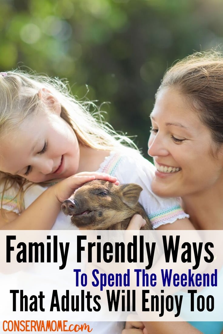 Family Friendly Ways To Spend The Weekend That Adults Will Enjoy Too