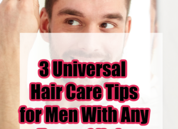 3 Universal Hair Care Tips for Men With Any Type of Hair