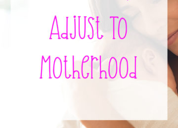 Tips to help Adjust To Motherhood