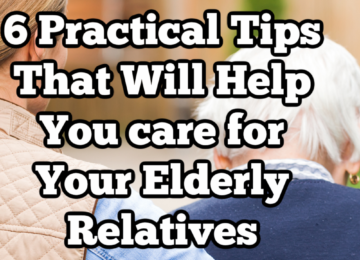 6 Practical Tips That Will Help You care For Your Elderly Relatives