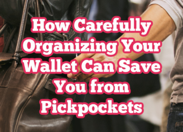 How Carefully Organizing Your Wallet Can Save You from Pickpockets
