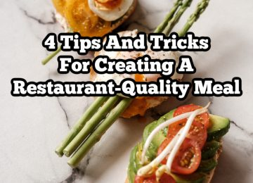 4 Tips And Tricks For Creating A Restaurant-Quality Meal