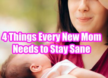 4 Things Every New Mom Needs to Stay Sane