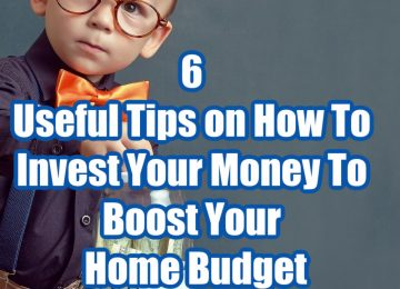 6 Useful Tips on How To Invest Your Money To Boost Your Home Budget