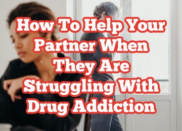 How To Help Your Partner When They Are Struggling With Drug Addiction